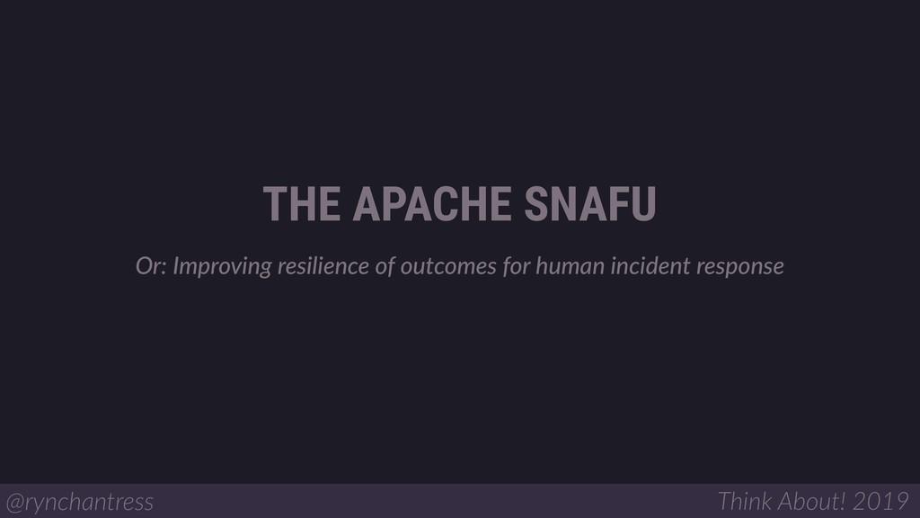 THE APACHE SNAFU @rynchantress Think About! 201...