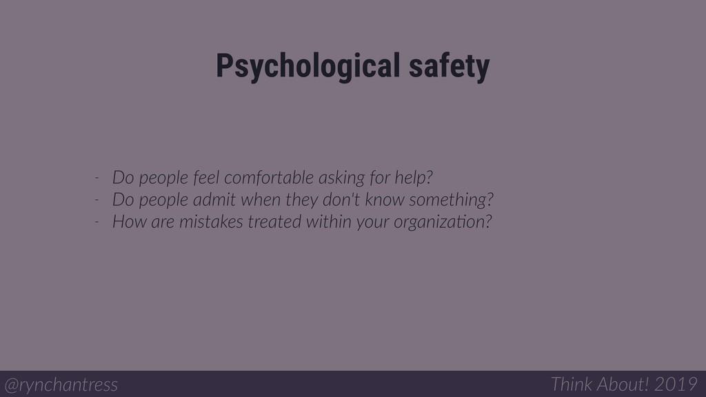 Psychological safety @rynchantress Think About!...