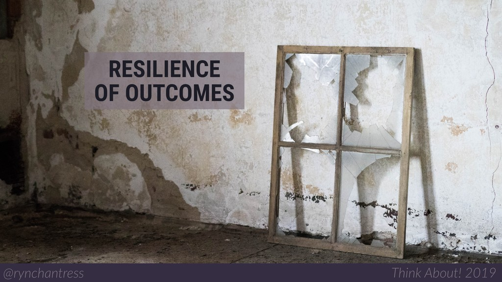 RESILIENCE @rynchantress Think About! 2019 OF O...