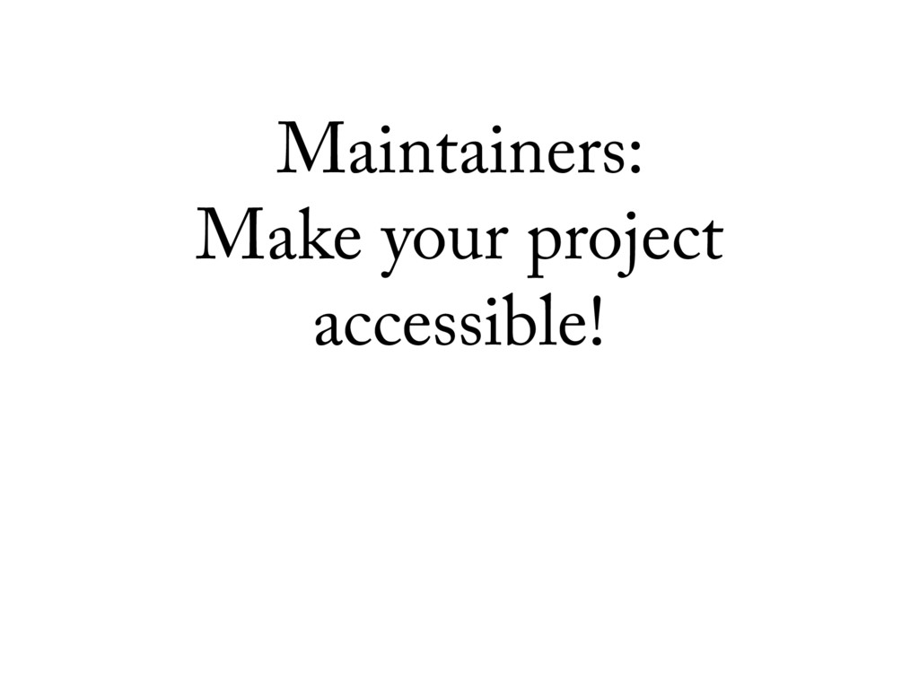 Maintainers: Make your project accessible!