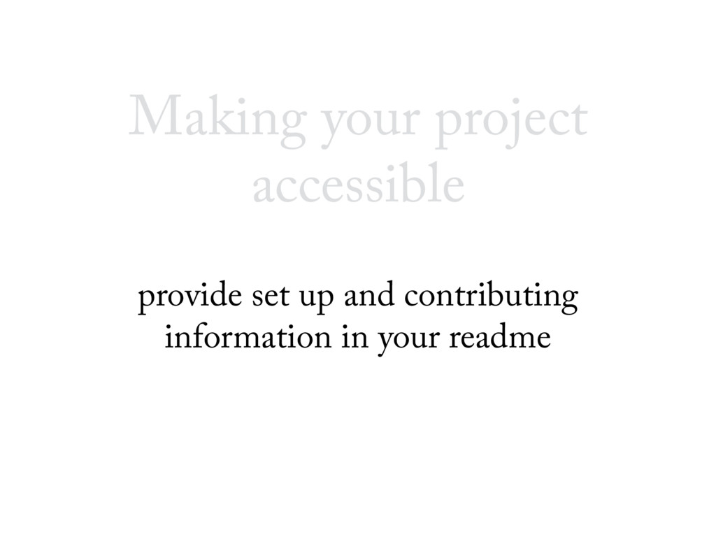 Making your project accessible provide set up a...