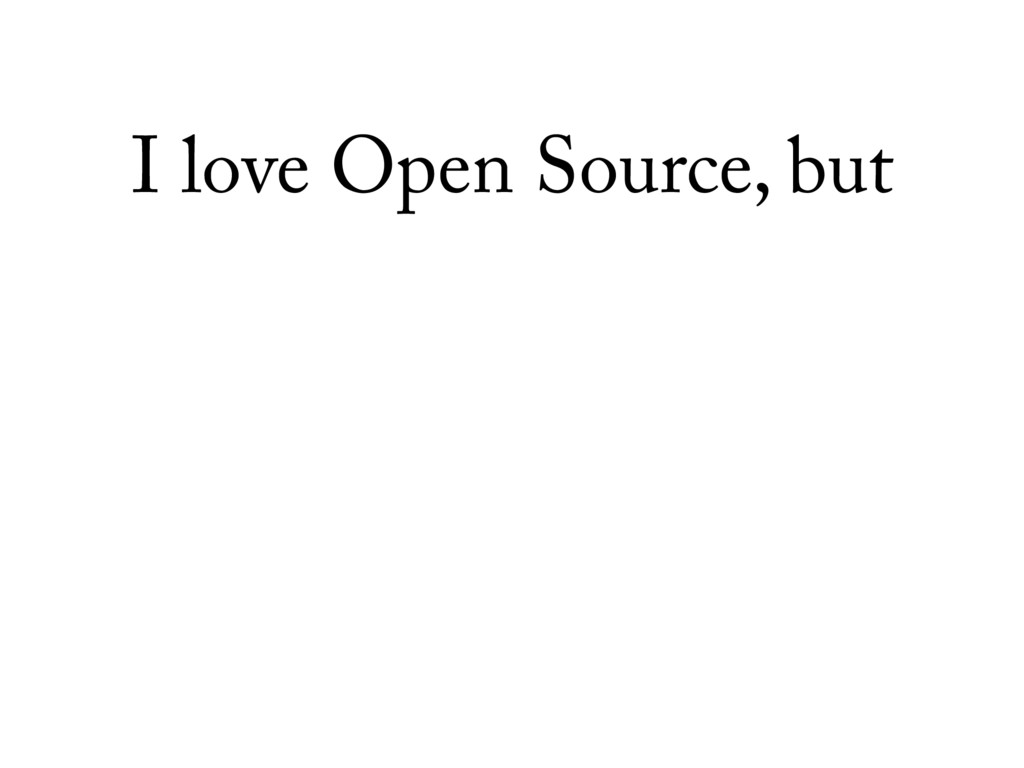 I love Open Source, but