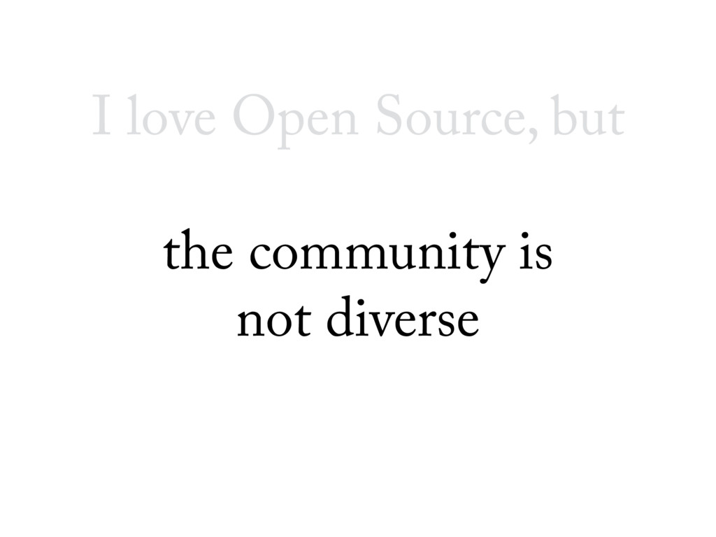 I love Open Source, but the community is not di...