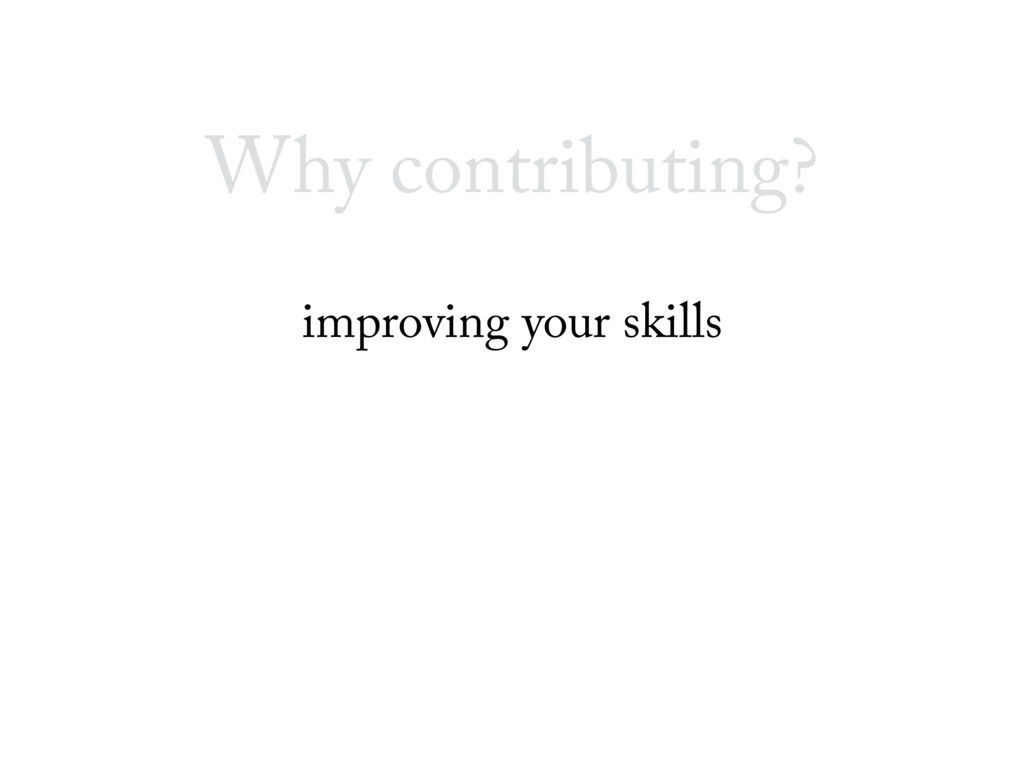 Why contributing? improving your skills