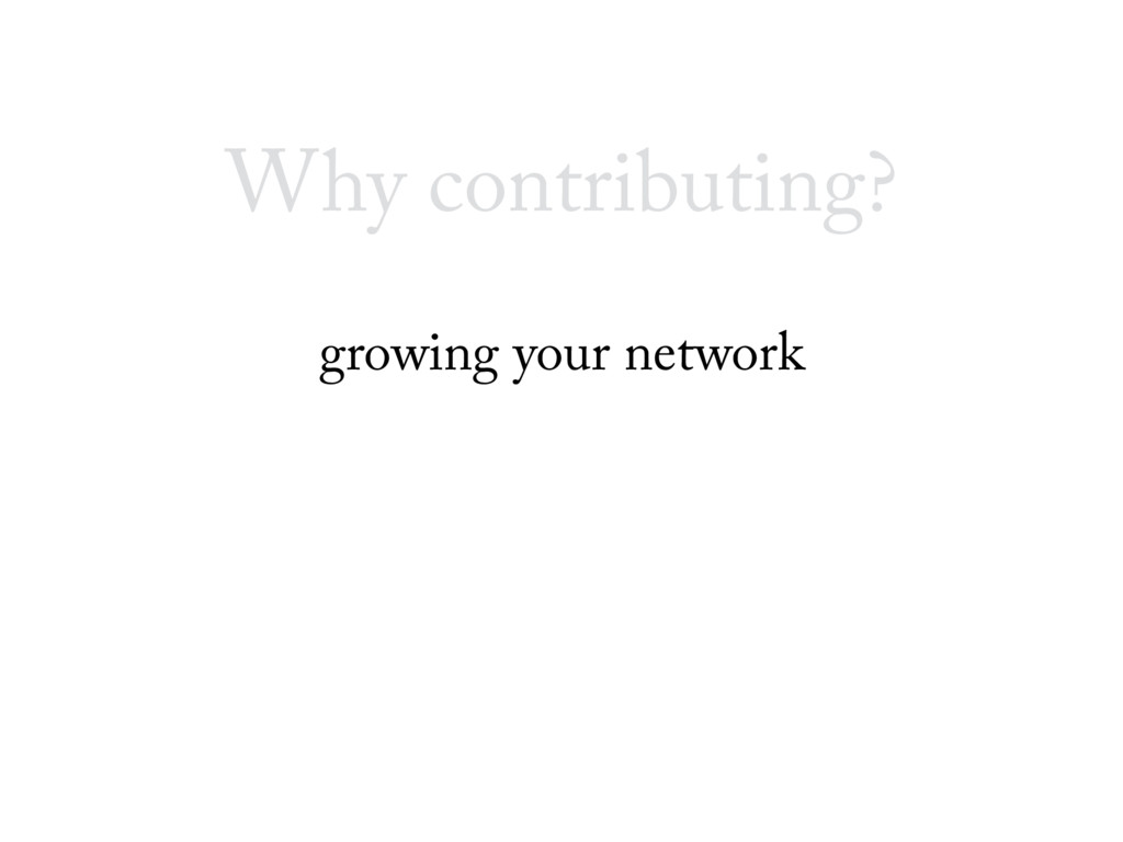Why contributing? growing your network