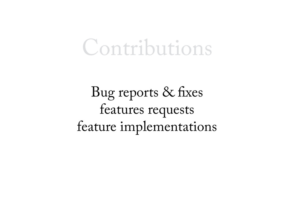 Contributions Bug reports & fixes features requ...