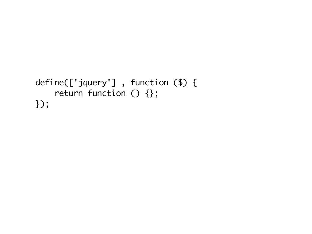 define(['jquery'] , function ($) { return funct...