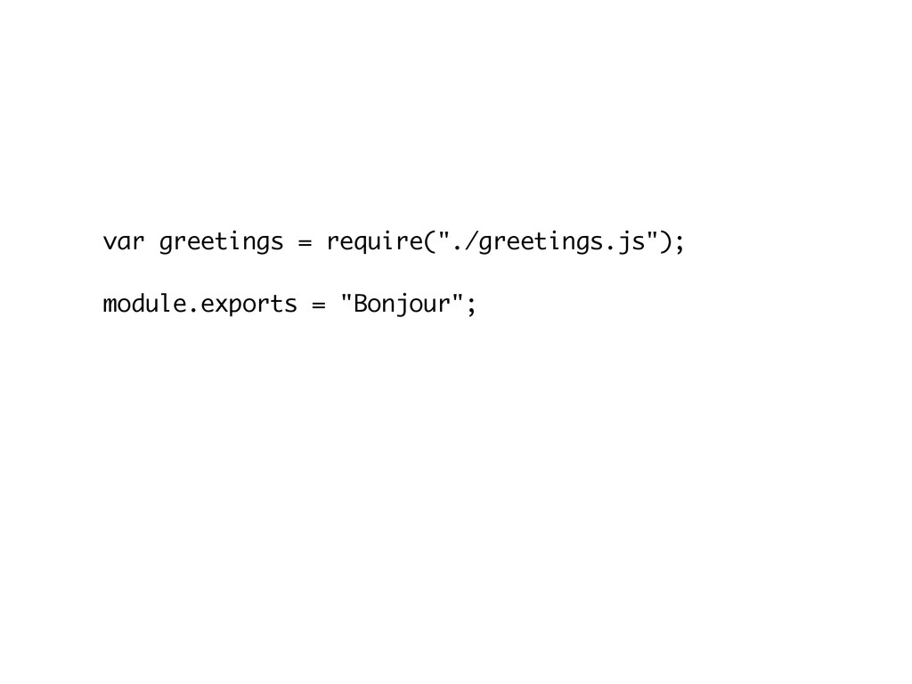 "var greetings = require(""./greetings.js""); modu..."