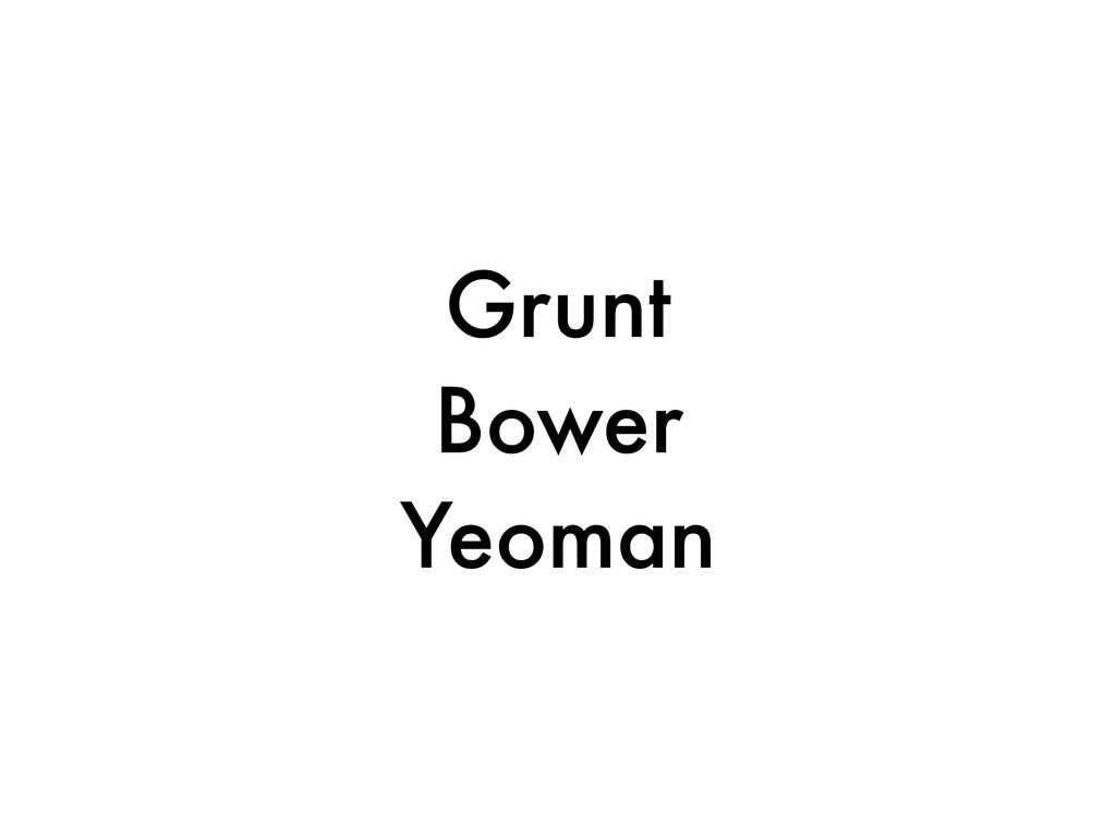 Grunt Bower Yeoman