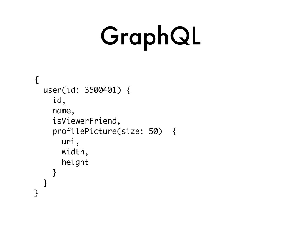 GraphQL { user(id: 3500401) { id, name, isViewe...