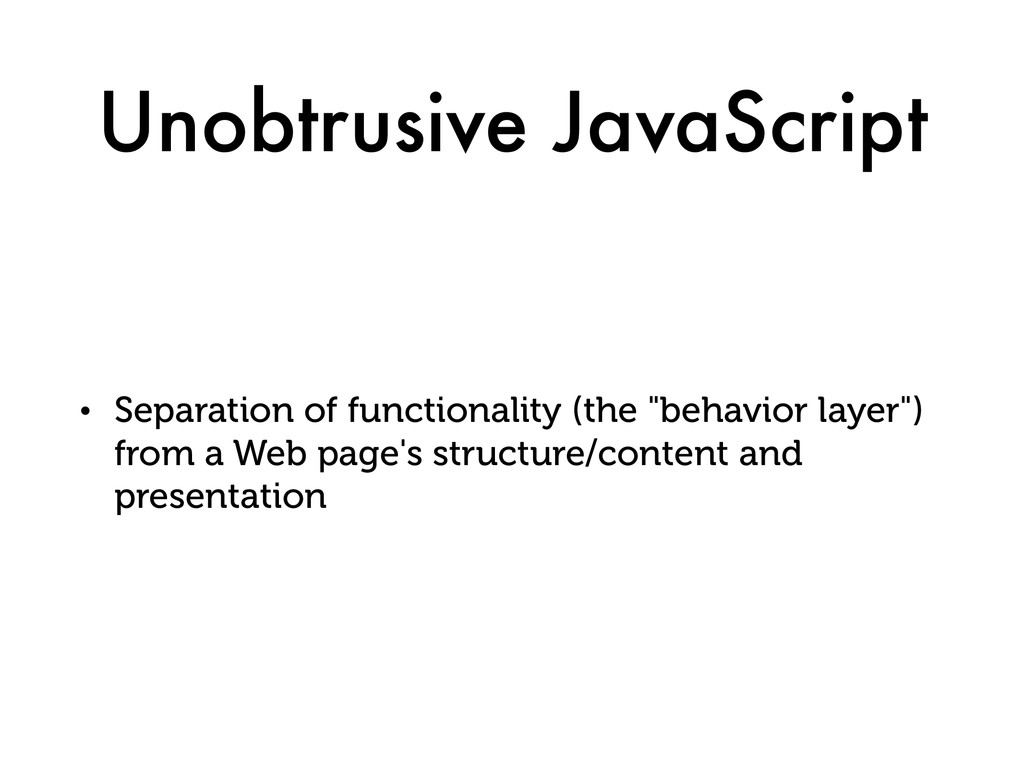 Unobtrusive JavaScript • Separation of function...