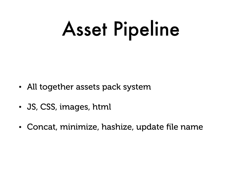 Asset Pipeline • All together assets pack syste...