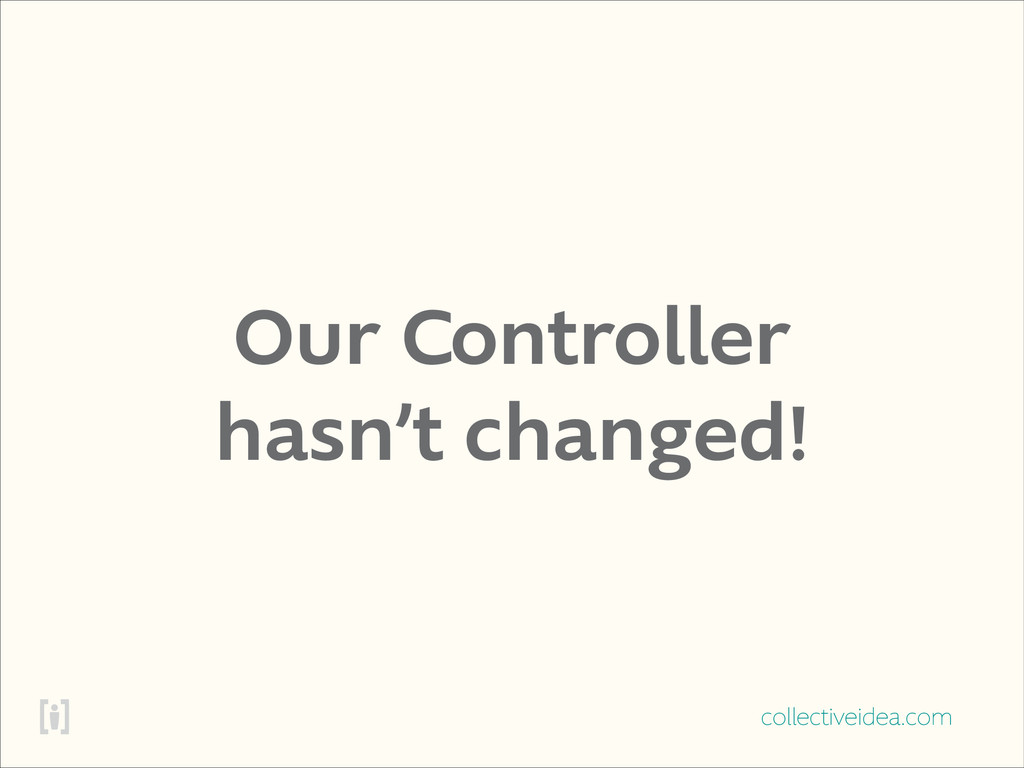 collectiveidea.com Our Controller hasn't change...