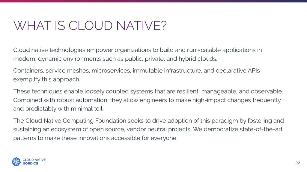WHAT IS CLOUD NATIVE? 22 Cloud native technolog...