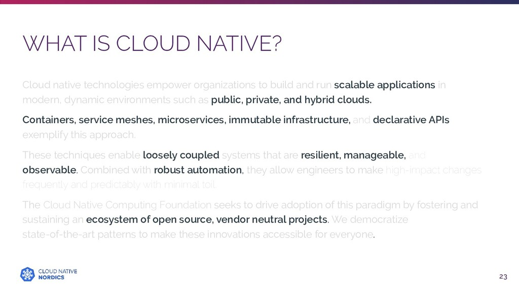 WHAT IS CLOUD NATIVE? 23 Cloud native technolog...