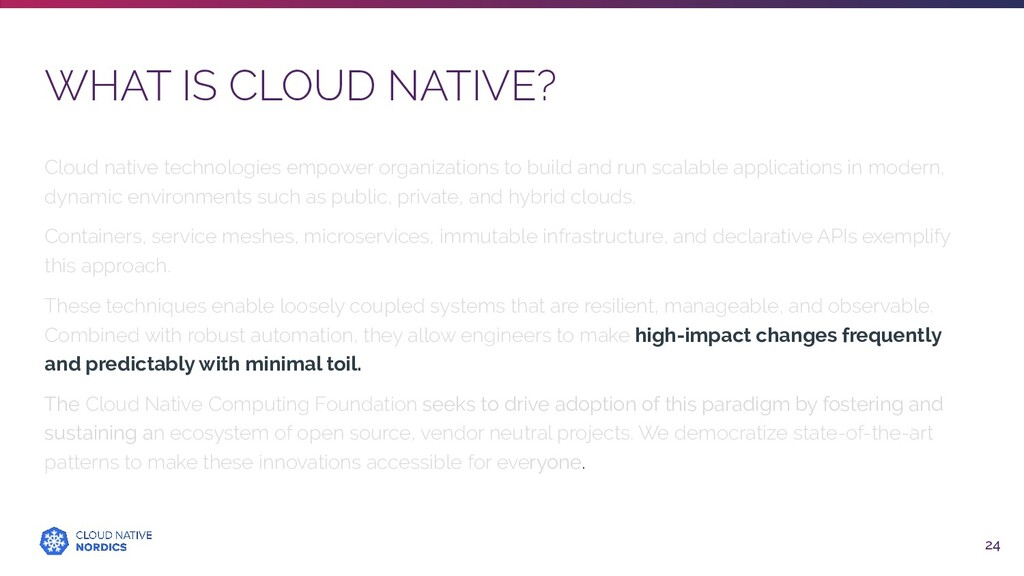 WHAT IS CLOUD NATIVE? 24 Cloud native technolog...