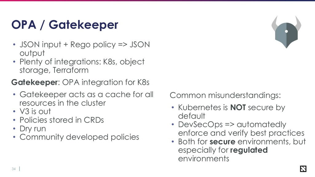 34 OPA / Gatekeeper • JSON input + Rego policy ...