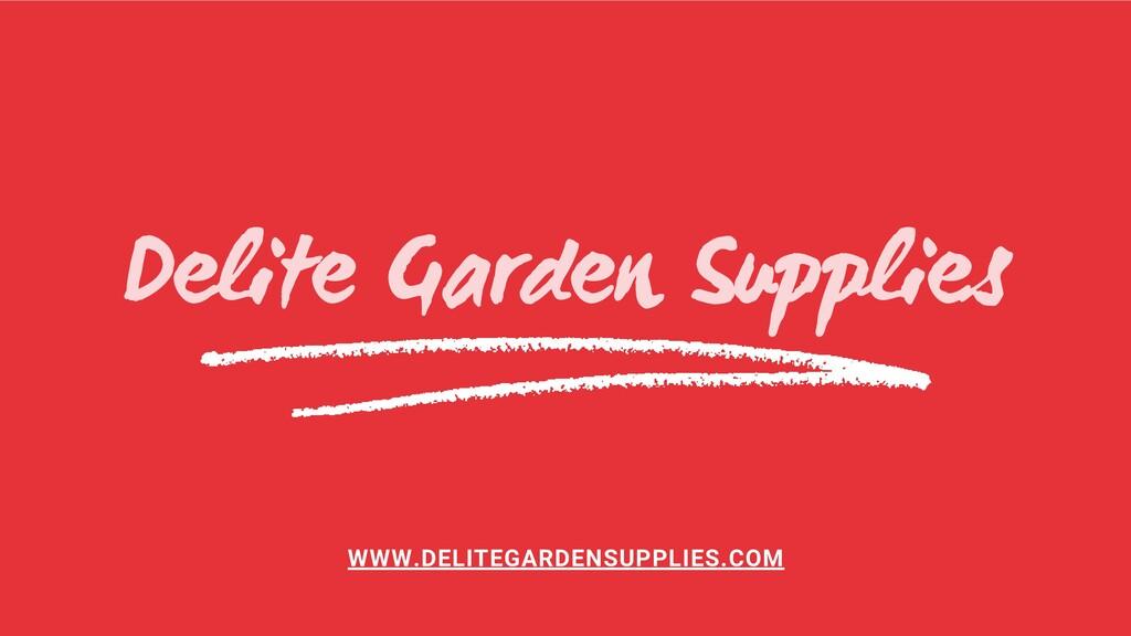Delite Garden Supplies WWW.DELITEGARDENSUPPLIES...