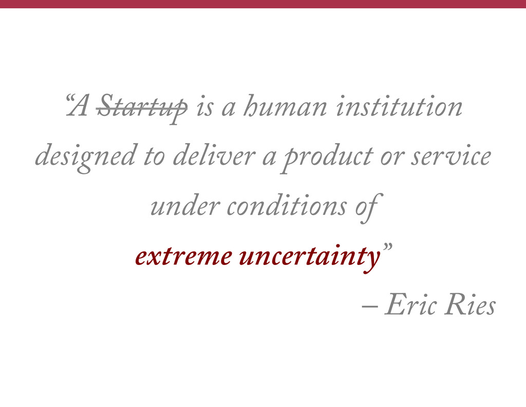 """""""A Startup is a human institution designed to d..."""