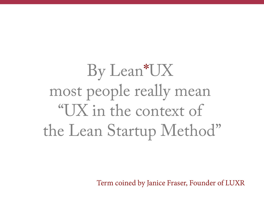 """By Lean*UX most people really mean """"UX in the c..."""