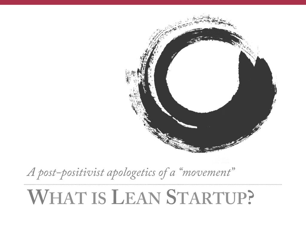 WHAT IS LEAN STARTUP? A post-positivist apologe...