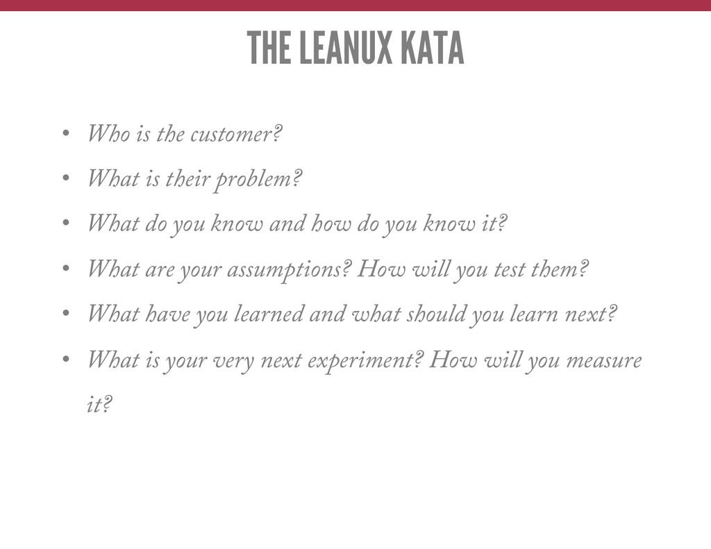 THE LEANUX KATA • Who is the customer? • What...