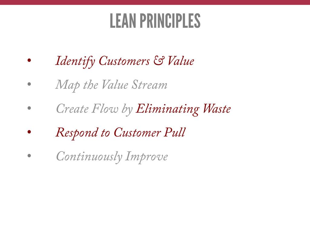 LEAN PRINCIPLES • Identify Customers & Value •...