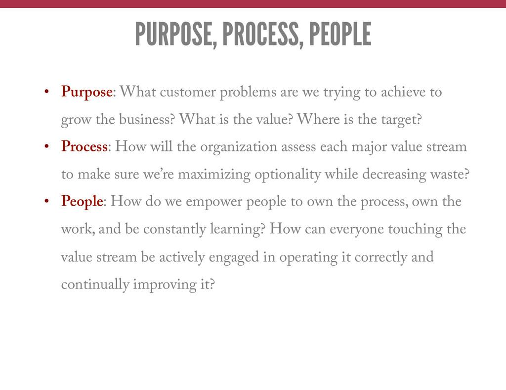 PURPOSE, PROCESS, PEOPLE • Purpose: What custo...