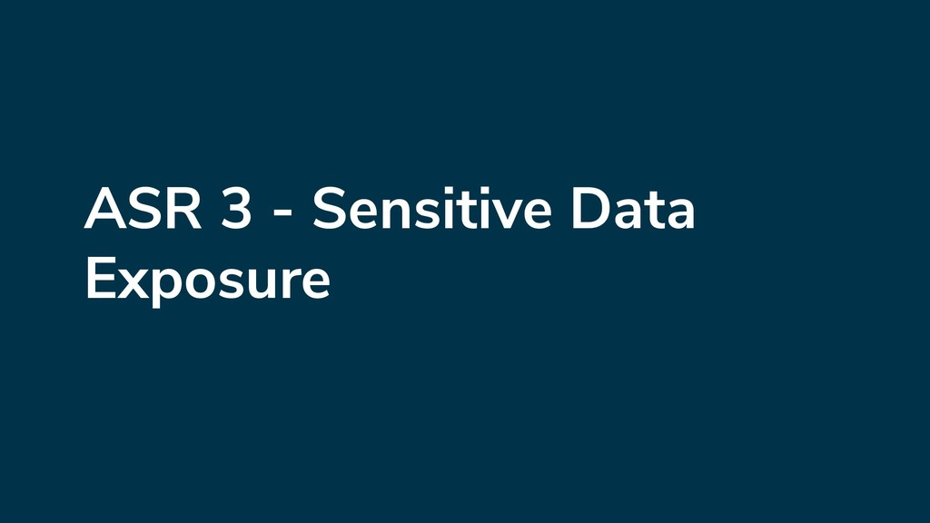 ASR 3 - Sensitive Data Exposure