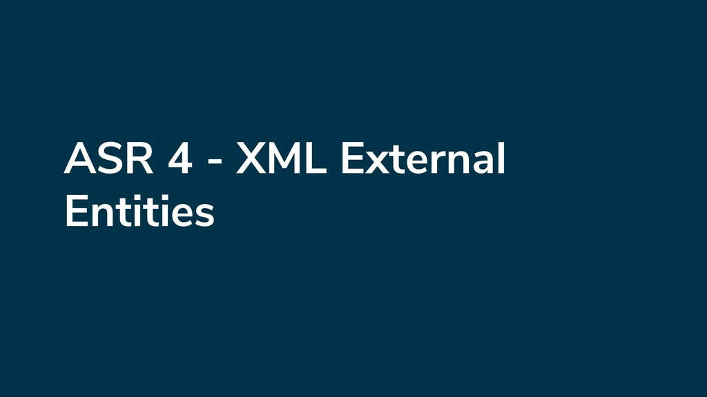 ASR 4 - XML External Entities