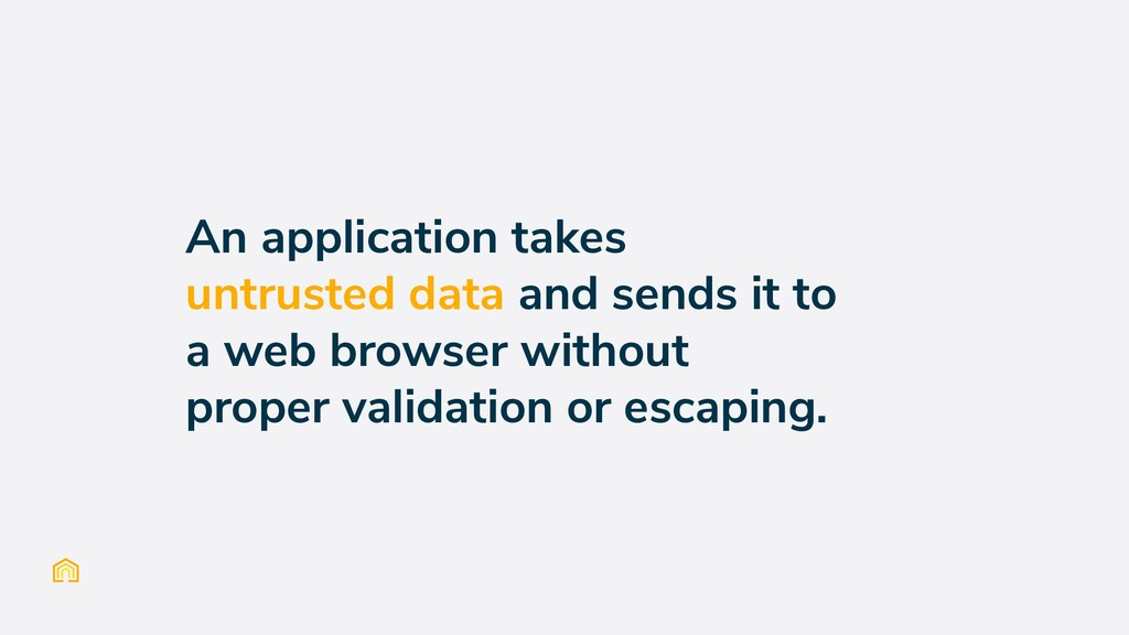 An application takes untrusted data and sends i...