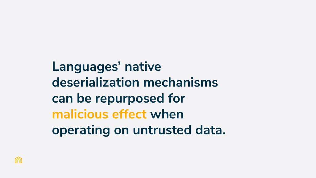 Languages' native deserialization mechanisms ca...