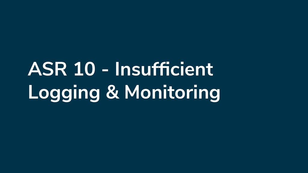 ASR 10 - Insufficient Logging & Monitoring