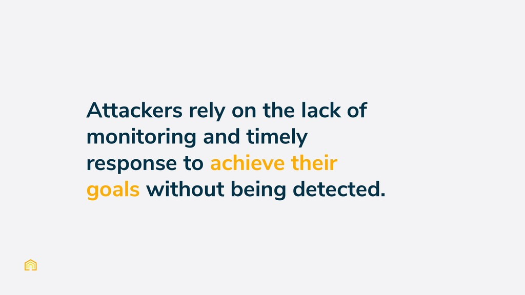 Attackers rely on the lack of monitoring and ti...