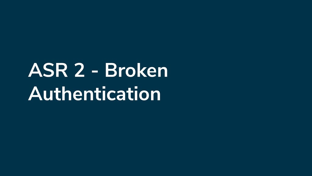 ASR 2 - Broken Authentication