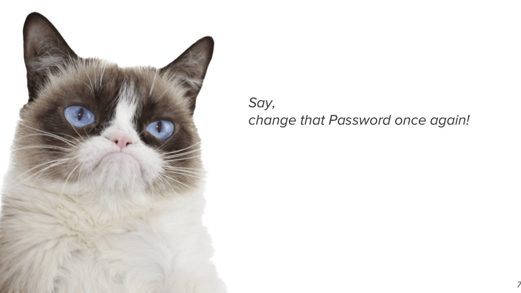 7 Say, change that Password once again!