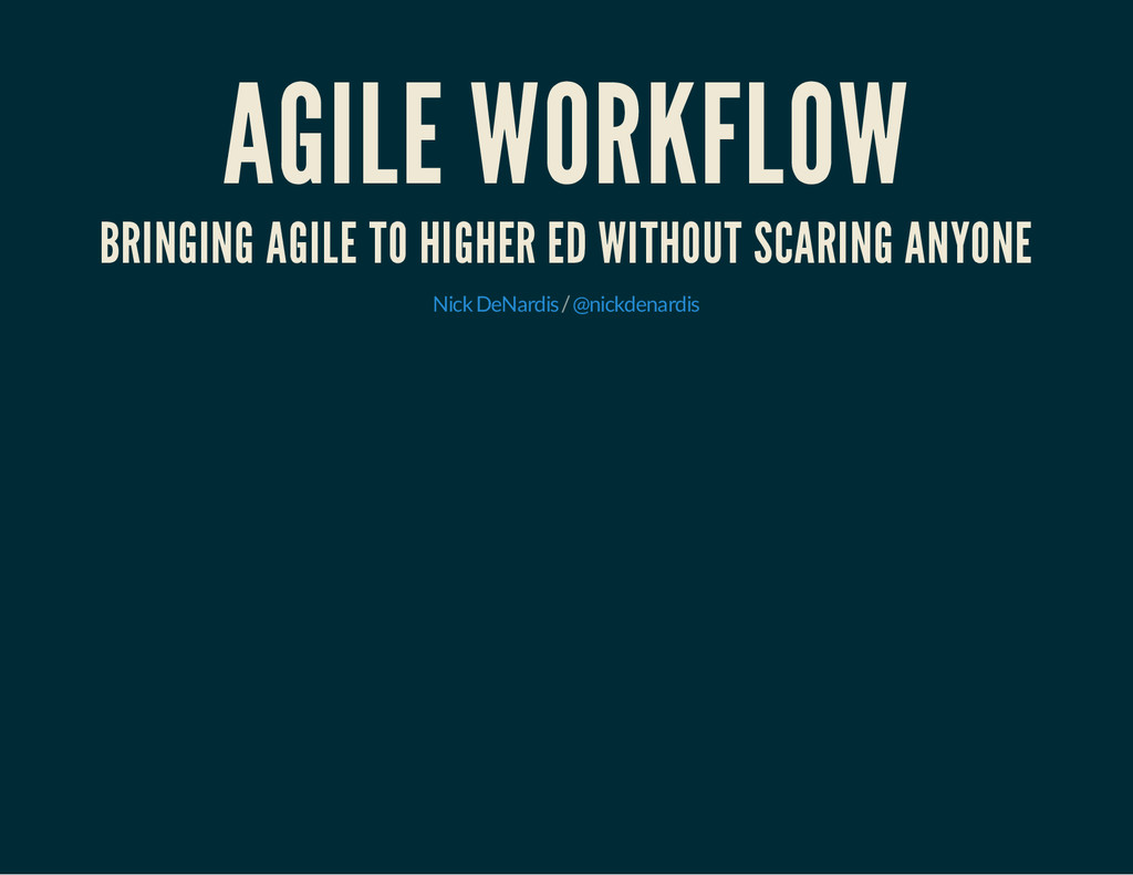 AGILE WORKFLOW BRINGING AGILE TO HIGHER ED WITH...