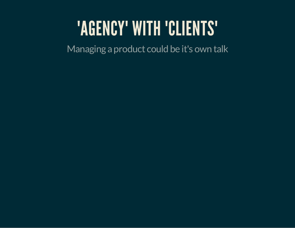 """AGENCY"" WITH ""CLIENTS"" Managing a product coul..."