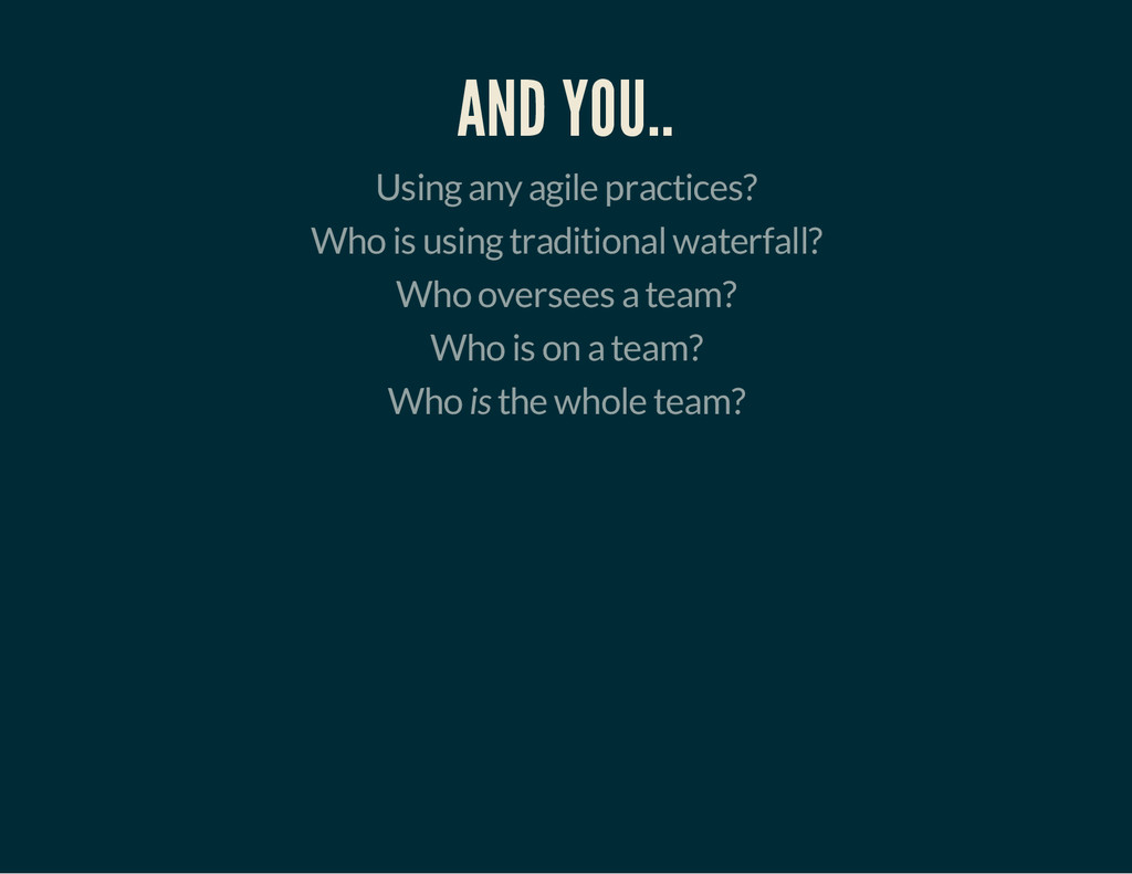 AND YOU.. Using any agile practices? Who is usi...