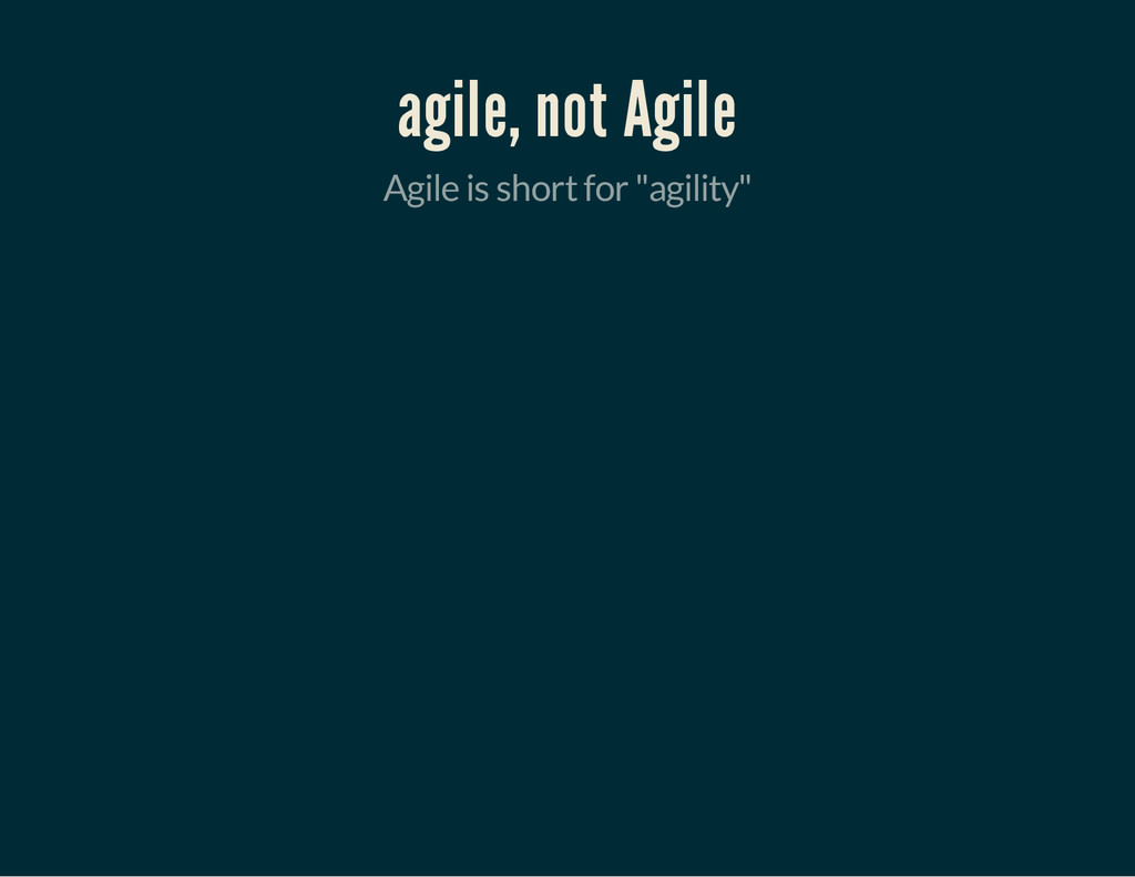 "agile, not Agile Agile is short for ""agility"""