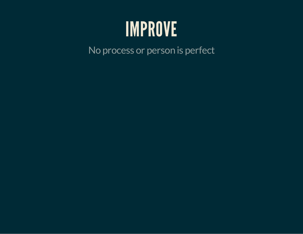 IMPROVE No process or person is perfect