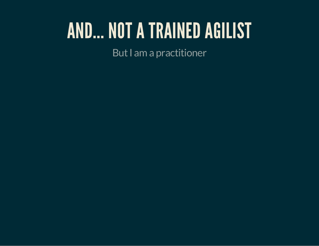 AND... NOT A TRAINED AGILIST But I am a practit...