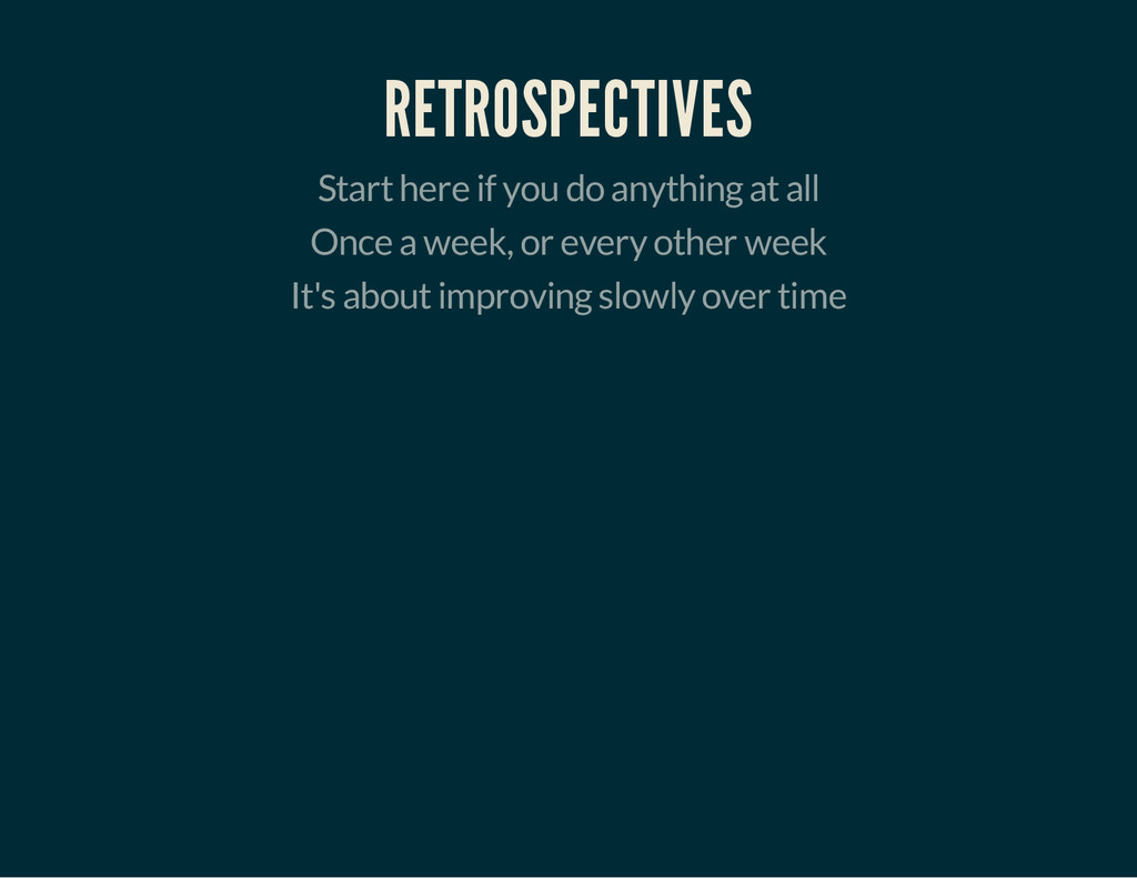 RETROSPECTIVES Start here if you do anything at...