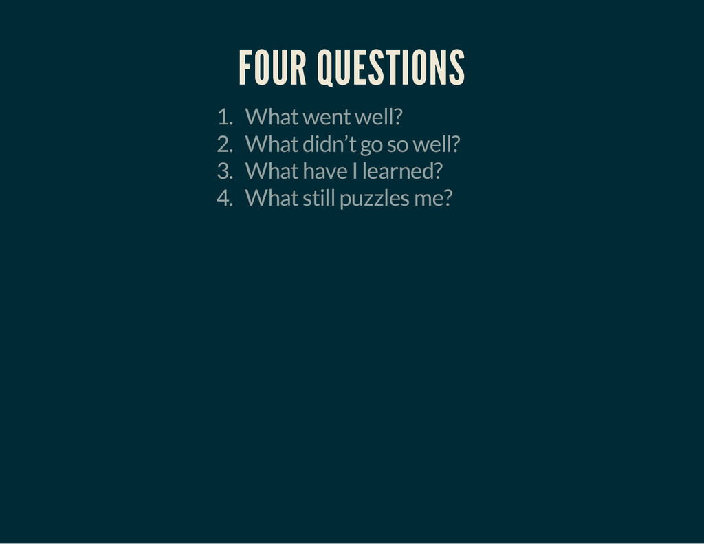 FOUR QUESTIONS 1. What went well? 2. What didn'...