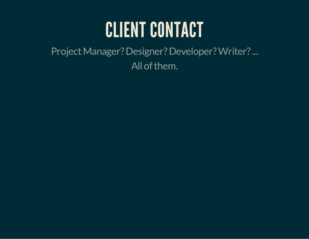 CLIENT CONTACT Project Manager? Designer? Devel...