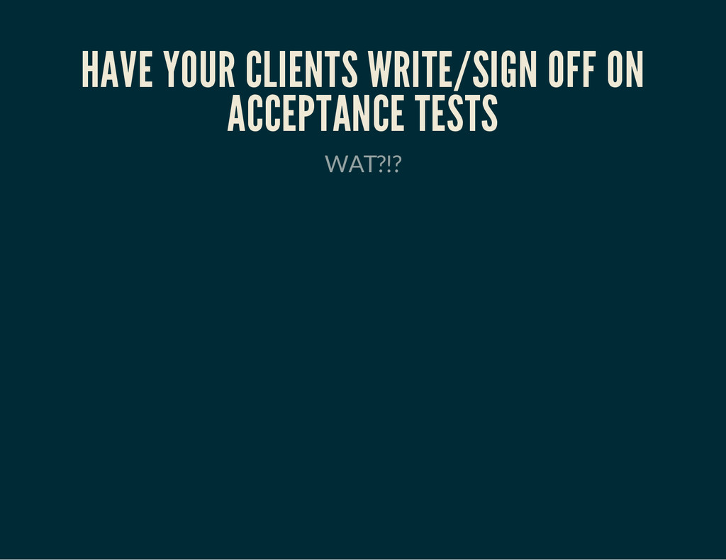 HAVE YOUR CLIENTS WRITE/SIGN OFF ON ACCEPTANCE ...