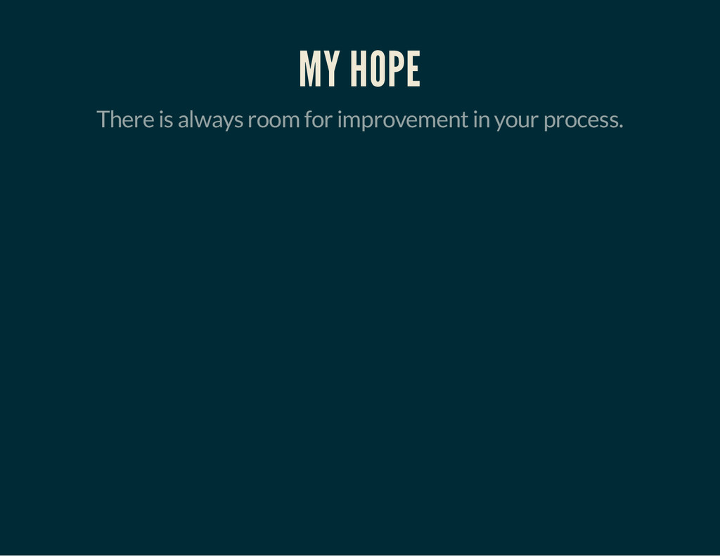 MY HOPE There is always room for improvement in...