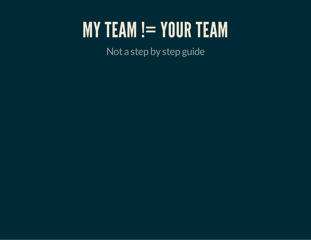 MY TEAM != YOUR TEAM Not a step by step guide