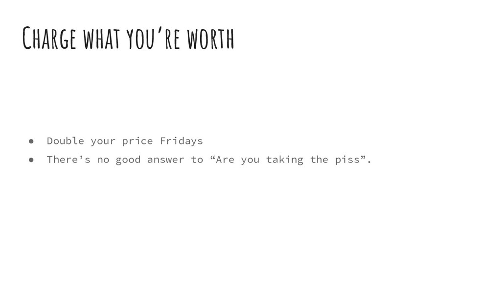 ● Double your price Fridays ● There's no good a...