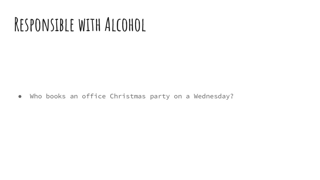 ● Who books an office Christmas party on a Wedn...